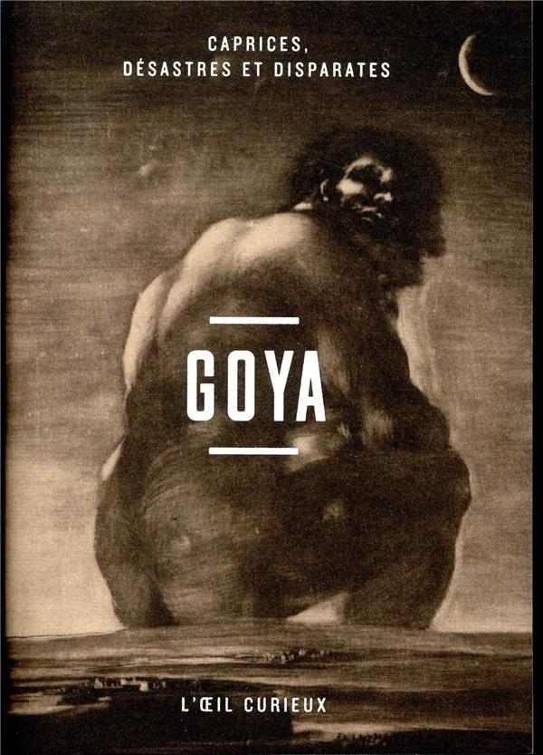 GOYA - CAPRICES, DESASTRES ET DISPARATES